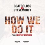 BeatColoss x SteveMoney - HOW WE DO IT ft. Mystery Brotherz