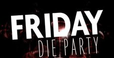 Friday – Die Party